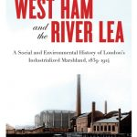 New Publication | West Ham and the River Lea. A Social and Environmental History of London's Industrialized Marshland, 1839–1914