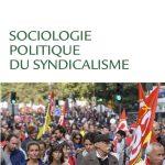 Nouvelle publication | Sociologie politique du syndicalisme