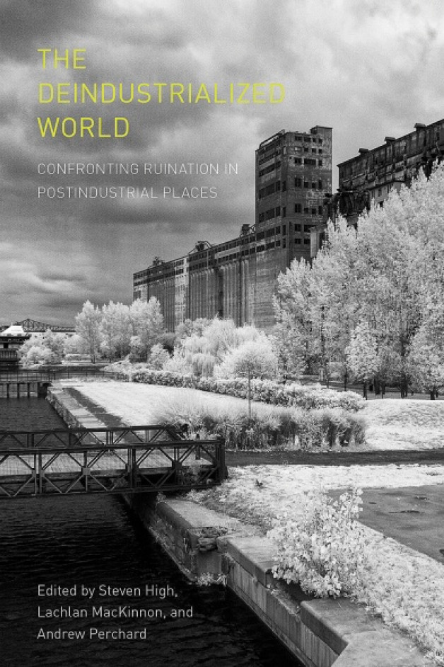 New Publication | The Deindustrialized World: Confronting Ruination in Postindustrial Places