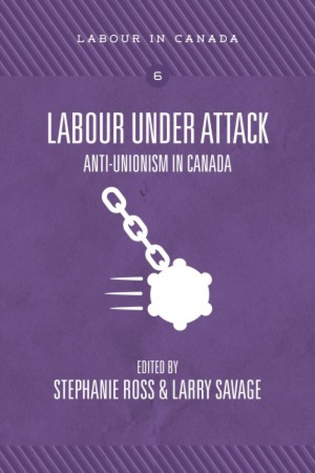 New Publication | Labour Under Attack Anti-Unionism in Canada