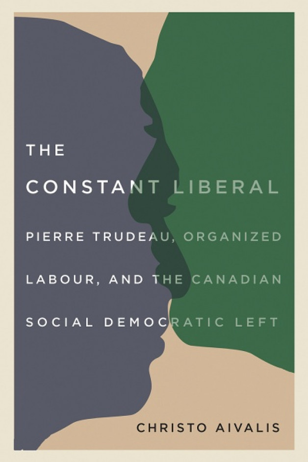 New Publication | The Constant Liberal Pierre Trudeau, Organized Labour, and the Canadian Social Democratic Left